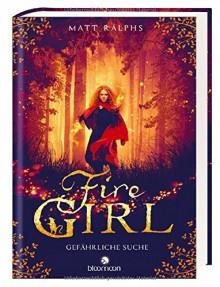 Fire Girl - Gefährliche Suche - Matt Ralphs,Doris Hummel