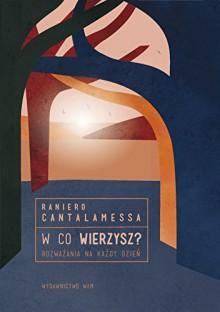 W co wierzysz - Raniero Cantalamessa