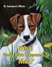 What Could Have Happened to Max? - Annemarie Wilson