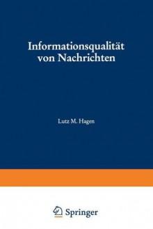 Informationsqualitat Von Nachrichten: Messmethoden Und Ihre Anwendung Auf Die Dienste Von Nachrichtenagenturen (Studien Zur Kommunikationswissenschaft) (German Edition) - Lutz M. Hagen