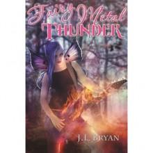 Fairy Metal Thunder (Songs of Magic, #1) - J.L. Bryan