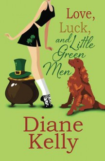 Love, Luck, and Little Green Men - Diane Kelly