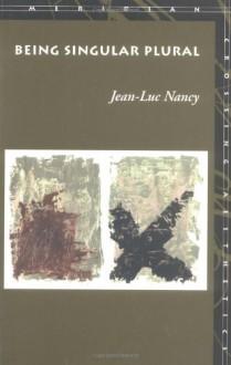 Being Singular Plural - Jean-Luc Nancy, Anne O'Byrne, Robert Richardson
