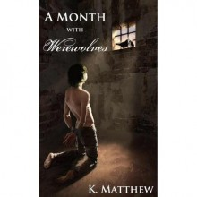 A Month with Werewolves - K. Matthew