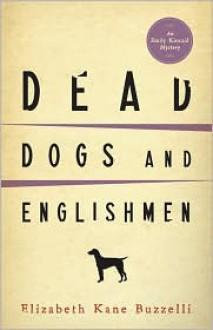 Dead Dogs and Englishmen - Elizabeth Kane Buzzelli