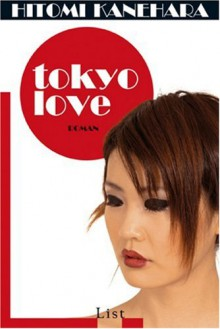Tokyo Love - Hitomi Kanehara, Sabine Mangold
