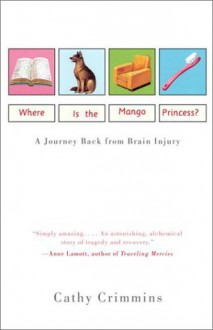 Where Is the Mango Princess?: A Journey Back From Brain Injury - Cathy Crimmins