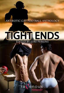 Tight Ends: An Erotic Gay Football Anthology - Lori Perkins, Ryan Field, Jo Atkinson, Heidi Champa, Gregory L. Norris, Johnny Murdoc, G.S. Wiley, T. Hitman, Clancy Nacht, Garland, Rebecca Leigh, Derek Clendening