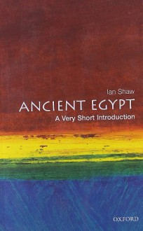 Ancient Egypt: A Very Short Introduction - Ian Shaw