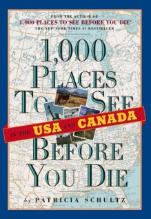 1,000 Places to See in the USA and Canada Before You Die - Patricia Schultz