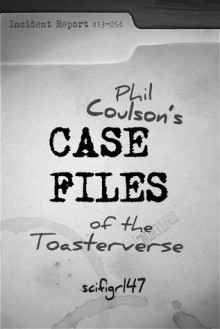 Phil Coulson's Case Files of the Toasterverse - scifigrl47