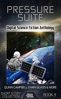 Pressure Suite: Digital Science Fiction Anthology - Matthew W. Quinn, William R. Eakin, Laura J. Campbell, David Murphy, Kyle Aisteach, James C. Glass, Fox McGeever, Kate O'Connor, Jason Palmer, Digital Fiction