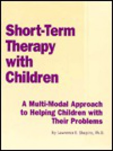 Short Term Therapy W/Children: - Lawrence E. Shapiro
