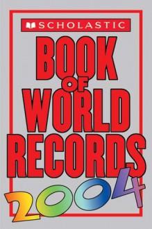 Scholastic Book Of World Records 2004 - Jenifer Corr Morse