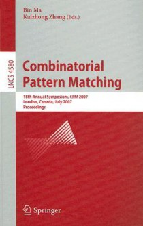 Combinatorial Pattern Matching: 18th Annual Symposium, CPM 2007, London, Canada, July 9-11, 2007, Proceedings - Bin Ma