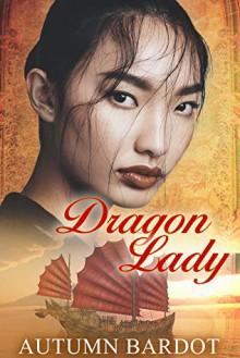 Dragon Lady - Autumn Bardot