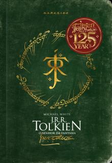 J.R.R. Tolkien, o senhor da fantasia - Bruno Dorigatti, Michael White