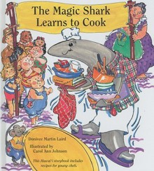 The Magic Shark Learns to Cook - Donivee Martin Laird, Carol Ann Johnson