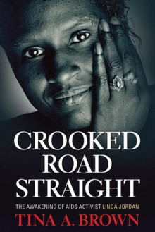 Crooked Road Straight: The Awakening of AIDS Activist Linda Jordan - Tina A. Brown