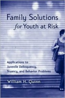 Family Solutions for Youth at Risk: Applications to Juvenile Delinquency, Truancy, and Behavior Problems - Fiona Gardner