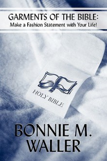 Garments of the Bible - Bonnie M. Waller