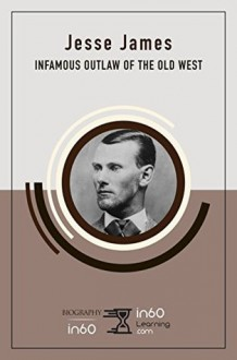Jesse James: Infamous Outlaw of the Old West - in60Learning