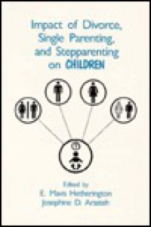 Impact of Divorce, Single Parenting and Stepparenting on Children: A Case Study of Visual Agnosia - E. Mavis Hetherington, Josephine D Arasteh