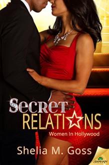 Secret Relations (Women in Hollywood) - Shelia M. Goss
