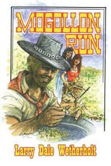 Mogollon Run - Larry Dale Wetherholt