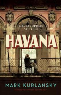 Havana: A Subtropical Delirium - Mark Kurlansky