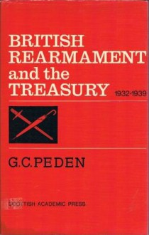 British Rearmament and the Treasury, 1932-1939 - G. C. Peden