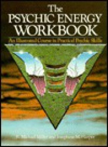 The Psychic Energy Workbook: An Illustrated Course in Practical Psychic Skills - R. Michael Miller,Josephine M. Harper