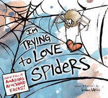 I'm Trying to Love Spiders - Bethany Barton, Bethany Barton