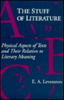 The Stuff of Literature: Physical Aspects of Texts and Their Relation to Literary Meaning - Edward A. Levenston