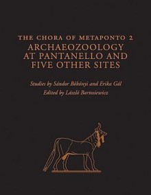 The Chora of Metaponto 2: Archaeozoology at Pantanello and Five Other Sites - Sandor Bokonyi, Erika Gál, László Bartosiewicz