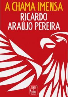 A Chama Imensa - Ricardo Araújo Pereira