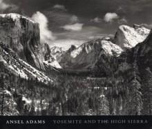 Yosemite and the High Sierra - Ansel Adams, John Szarkowski, Andrea G. Stillman