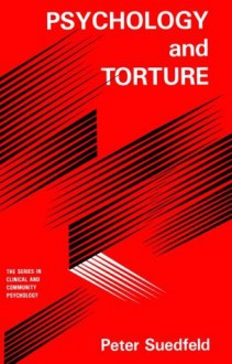 Psychology And Torture (Series in Clinical and Community Psychology) - Peter Suedfeld