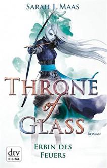 Throne of Glass - Erbin des Feuers: Roman - Sarah J. Maas,Ilse Layer