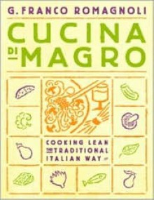 Cucina di Magro: Cooking Lean the Traditional Italian Way - Franco G. Romagnoli