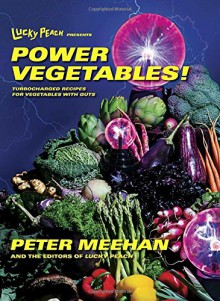 Lucky Peach Presents Power Vegetables!: Turbocharged Recipes for Vegetables with Guts - Peter Meehan,the editors of Lucky Peach