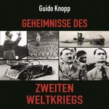 Geheimnisse des Zweiten Weltkriegs - Guido Knopp, Jürgen Holdorf, Der Hörverlag