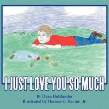 I Just Love You So Much - Dyan Hulslander, Thomas C. Heaton Jr.