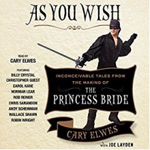 As You Wish: Inconceivable Tales from the Making of The Princess Bride - Cary Elwes, Joe Layden, Various, Rob Reiner, Christopher Guest, Carol Kane, Norman Lear, Chris Sarandon, Andy Scheinman, Wallace Shawn, Robin Wright, Billy Crystal