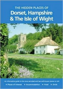 The Hidden Places of Dorset, Hampshire & the Isle of Wight - Joanna Billing