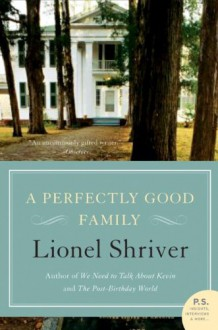 A Perfectly Good Family: A Novel (P.S.) - Lionel Shriver