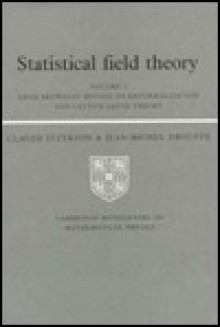 Statistical Field Theory: Volume 1, from Brownian Motion to Renormalization and Lattice Gauge Theory - Claude Itzykson, Jean-Michel Drouffe