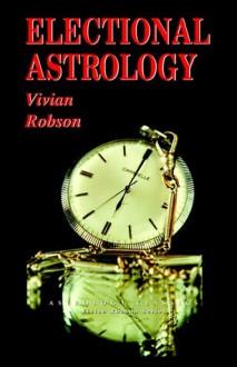 Electional Astrology - Vivian Robson