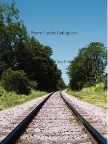 Poetry for the Unforgiven: Collective Poetry of Gary Nicholson - Gary Nicholson