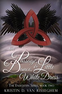 The Passage, a Dance, & a Little White Dress (Enlighten Series #2) - Kristin D. Van Risseghem